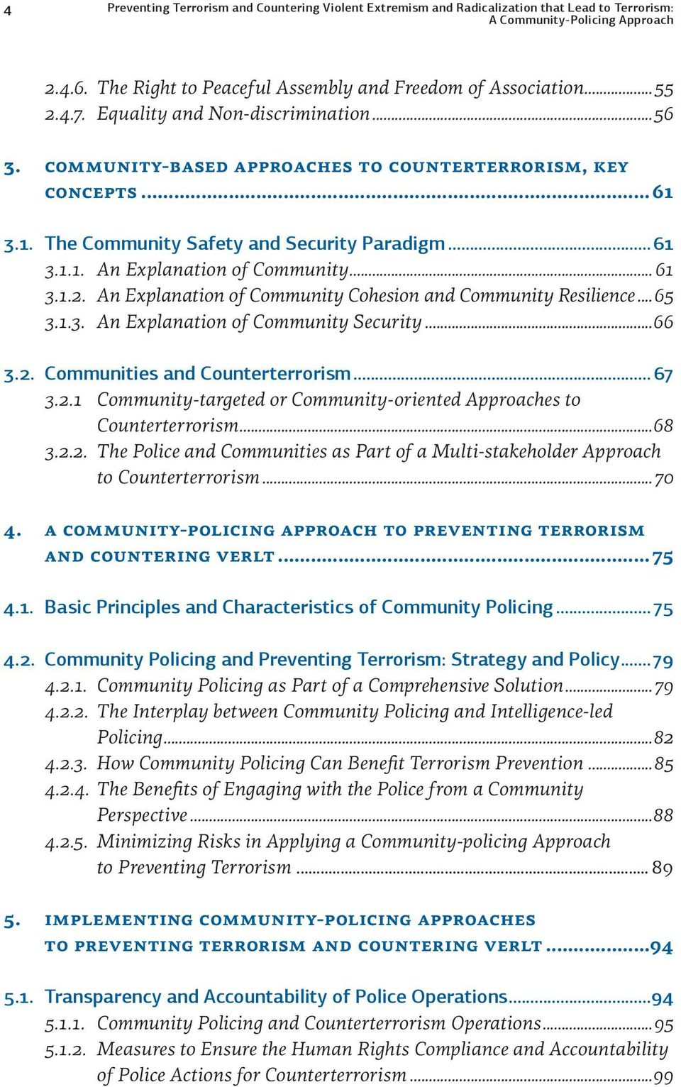 .. 61 3.1.2. An Explanation of Community Cohesion and Community Resilience...65 3.1.3. An Explanation of Community Security...66 3.2. Communities and Counterterrorism... 67 3.2.1 Community-targeted or Community-oriented Approaches to Counterterrorism.
