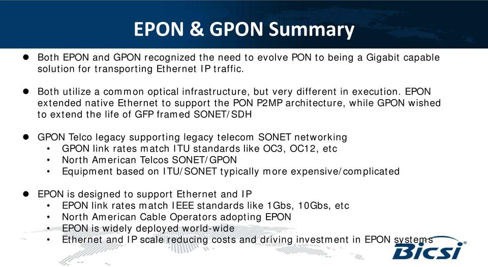 EPON extended native Ethernet to support the PON P2MP architecture, while GPON wished to extend the life of GFP framed SONET/SDH GPON Telco legacy supporting legacy telecom SONET networking GPON link