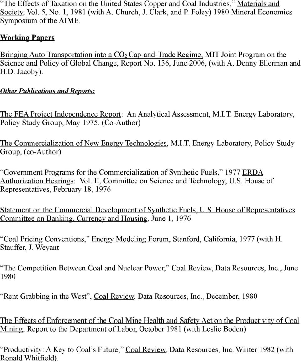 Working Papers Bringing Auto Transportation into a CO2 Cap-and-Trade Regime, MIT Joint Program on the Science and Policy of Global Change, Report No. 136, June 2006, (with A. Denny Ellerman and H.D. Jacoby).