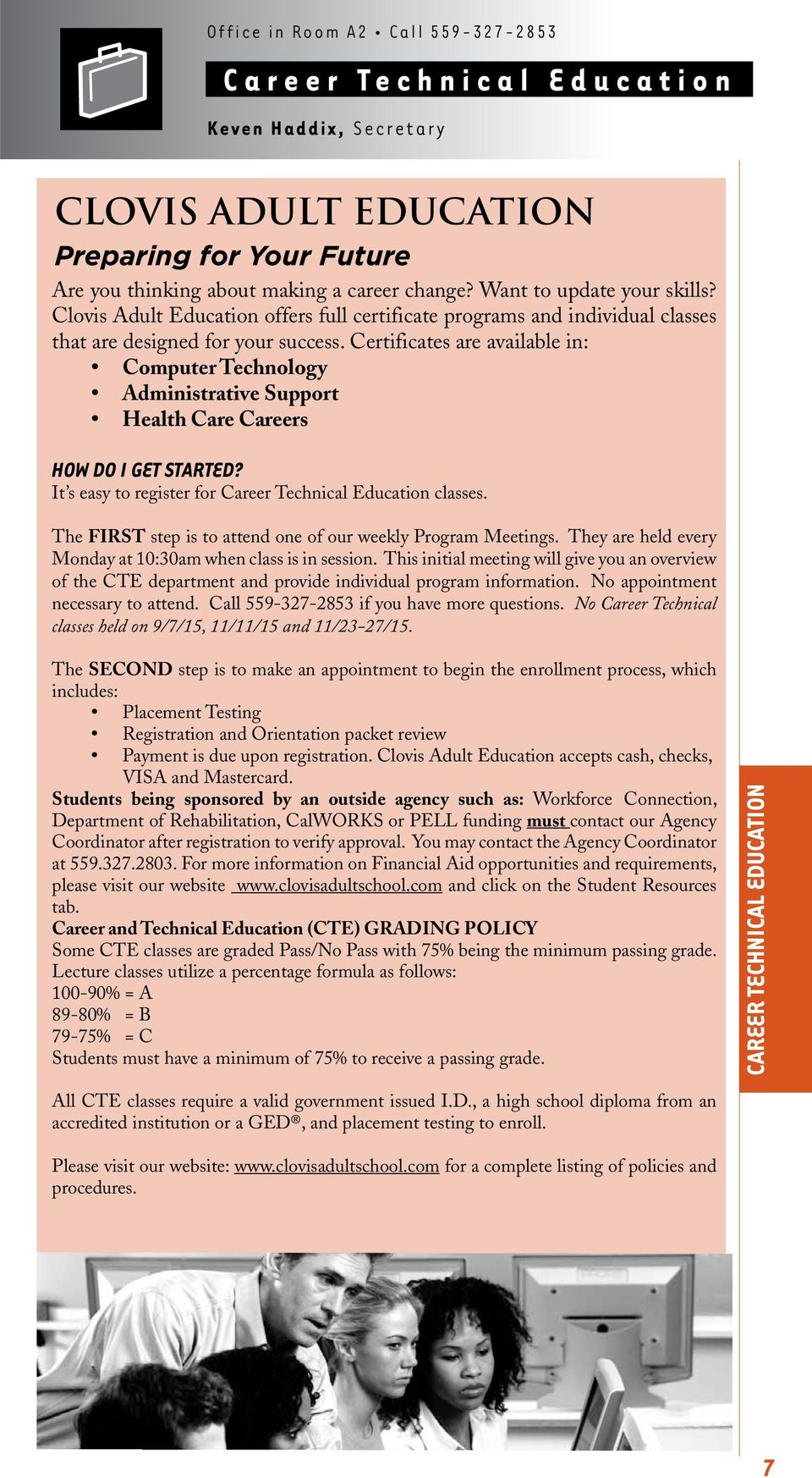 Certificates are available in: Computer Technology Administrative Support Health Care Careers HOW DO I GET STARTED? It s easy to register for Career Technical Education classes.