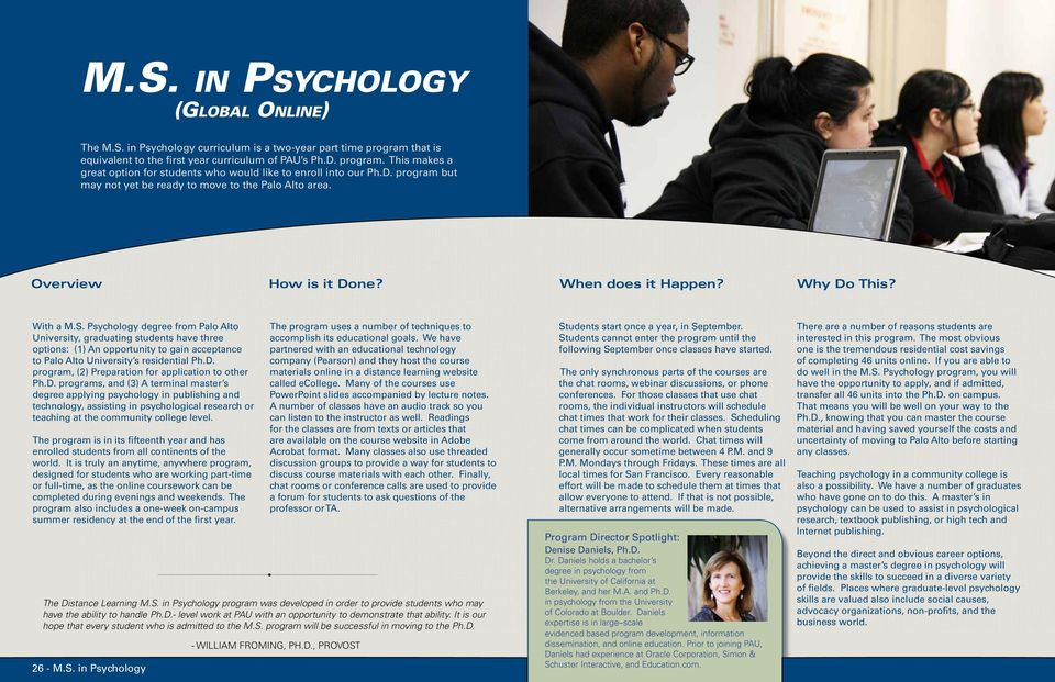 Psychology degree from Palo Alto University, graduating students have three options: (1) An opportunity to gain acceptance to Palo Alto University s residential Ph.D.