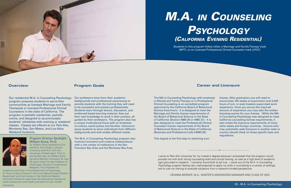 in Counseling Psychology program prepares students to serve their communities as licensed Marriage and Family Therapists or licensed Professional Clinical Counselors in the state of California.