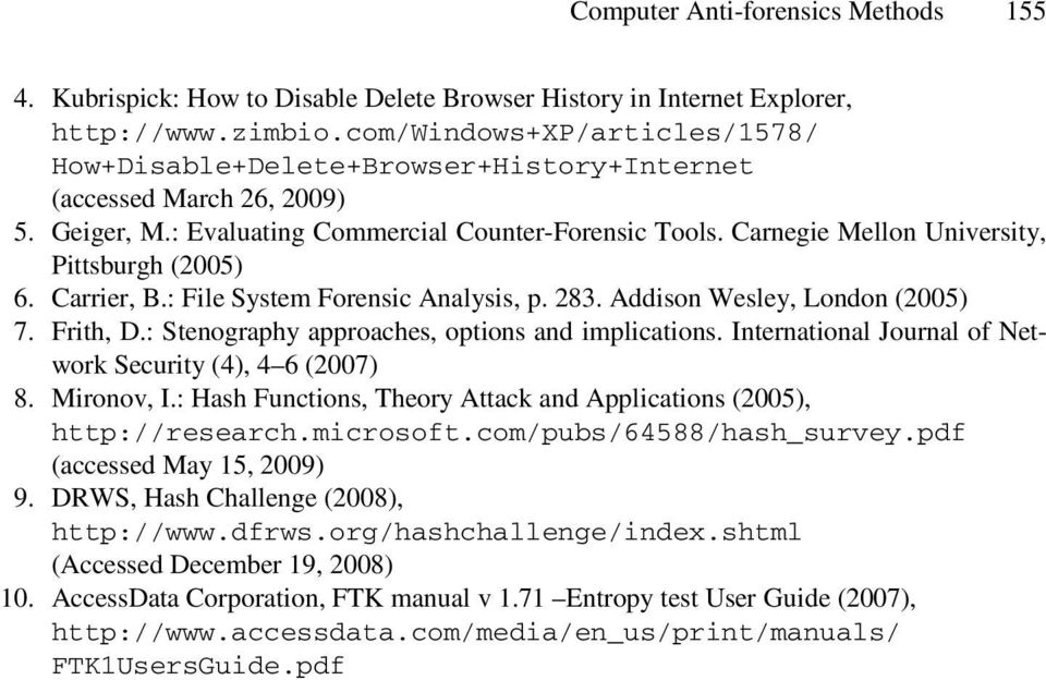 Carnegie Mellon University, Pittsburgh (2005) 6. Carrier, B.: File System Forensic Analysis, p. 283. Addison Wesley, London (2005) 7. Frith, D.: Stenography approaches, options and implications.