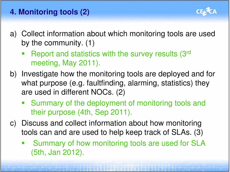 b) Investigate how the monitoring tools are deployed and for what purpose (e.g. faultfinding, alarming, statistics) they are used in different NOCs.