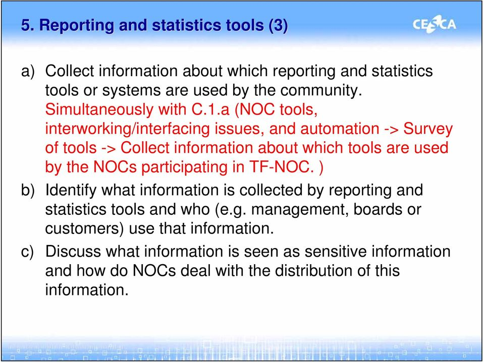 a (NOC tools, interworking/interfacing issues, and automation -> Survey of tools -> Collect information about which tools are used by the NOCs