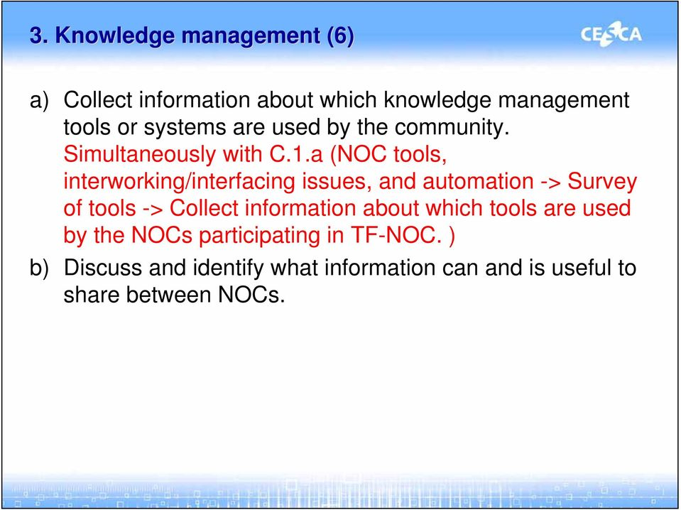 a (NOC tools, interworking/interfacing issues, and automation -> Survey of tools -> Collect