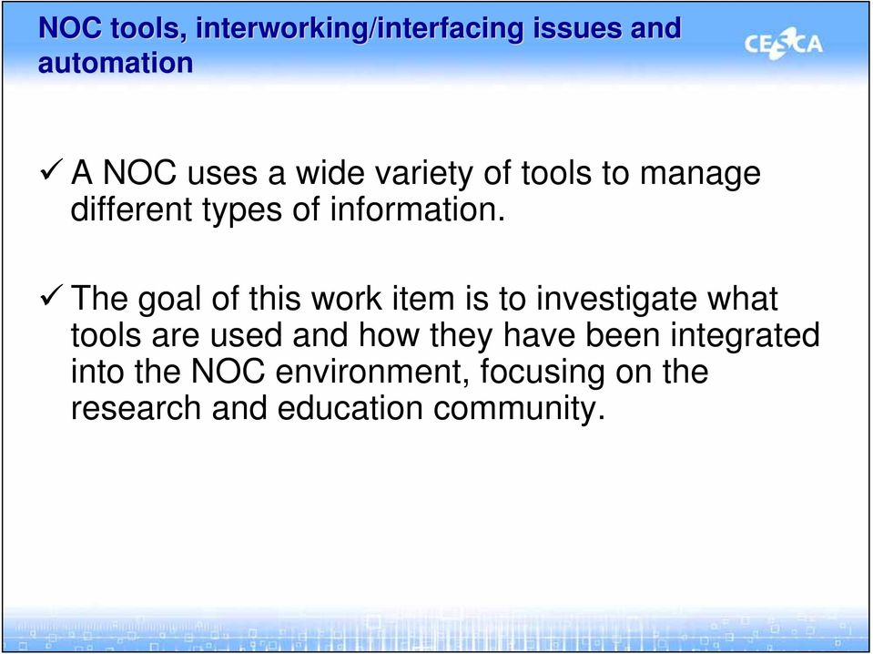 The goal of this work item is to investigate what tools are used and how they