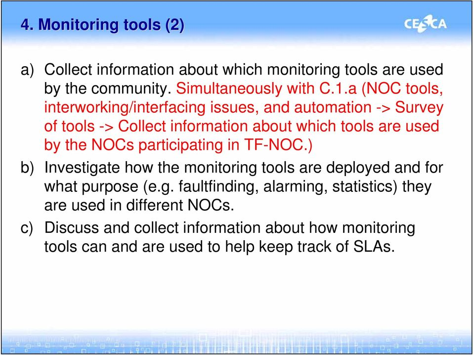 NOCs participating in TF-NOC.) b) Investigate how the monitoring tools are deployed and for what purpose (e.g. faultfinding, alarming, statistics) they are used in different NOCs.