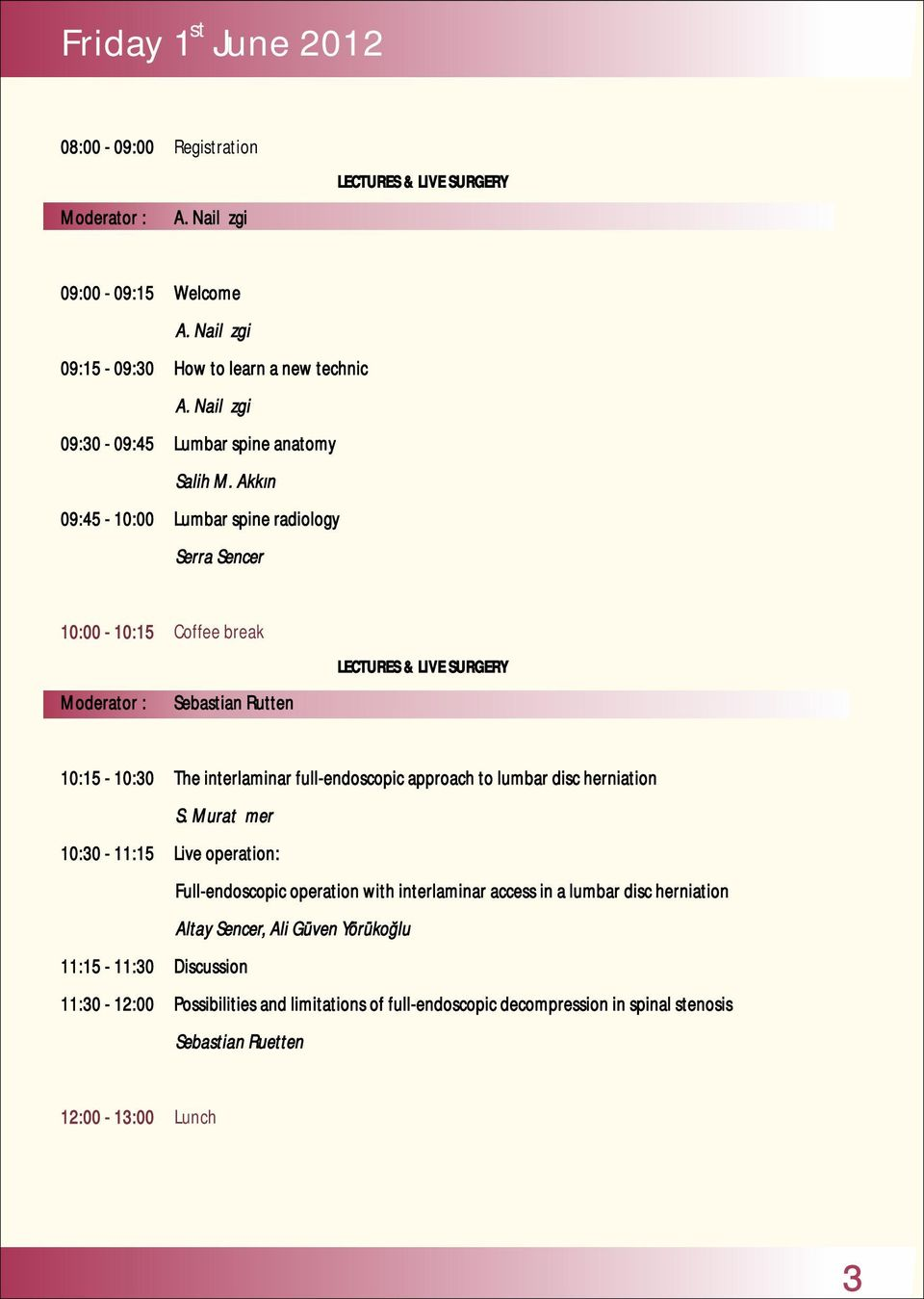 Akkın 09:45-10:00 Lumbar spine radiology Serra Sencer 10:00-10:15 Moderator : Coffee break Sebastian Rutten LECTURES & LIVE SURGERY 10:15-10:30 The interlaminar full-endoscopic approach
