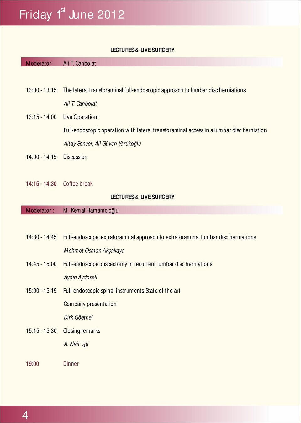 Coffee break LECTURES & LIVE SURGERY Moderator : M.
