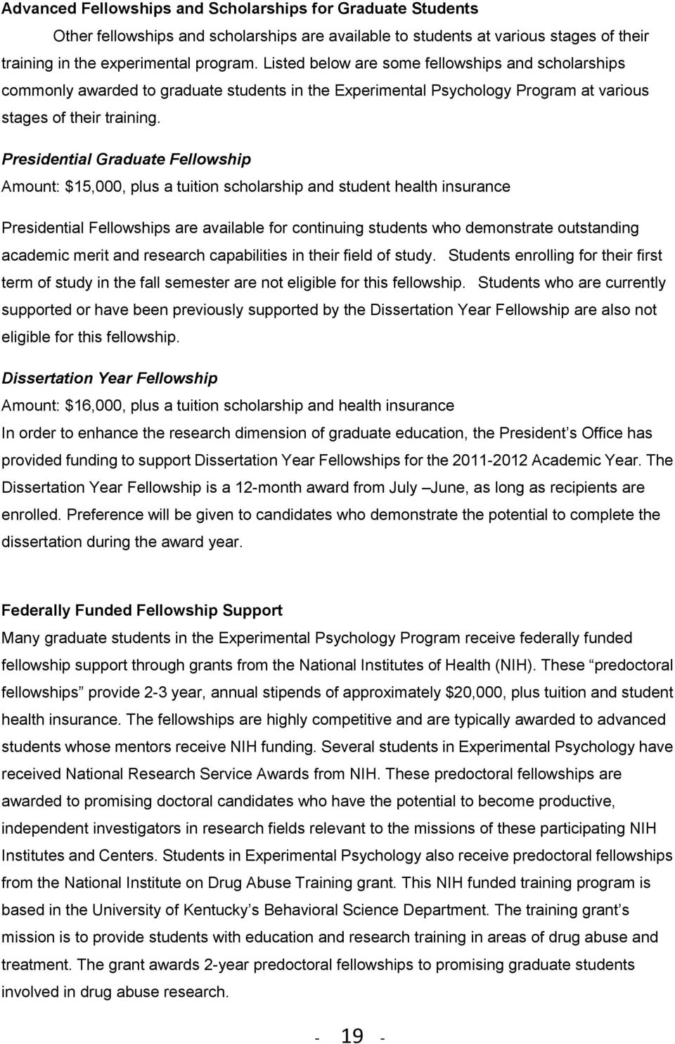Presidential Graduate Fellowship Amount: $15,000, plus a tuition scholarship and student health insurance Presidential Fellowships are available for continuing students who demonstrate outstanding
