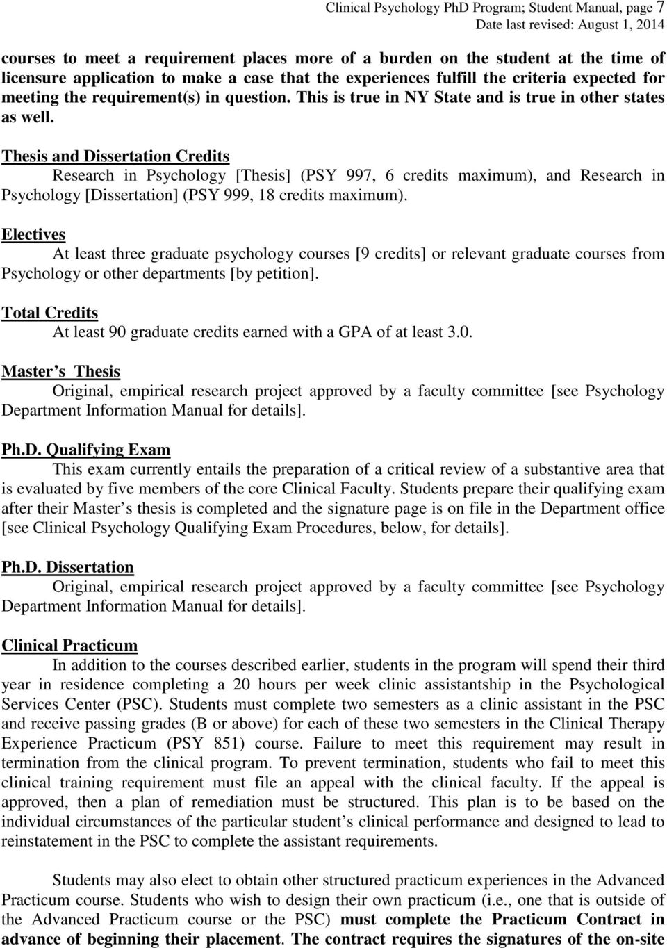 Thesis and Dissertation Credits Research in Psychology [Thesis] (PSY 997, 6 credits maximum), and Research in Psychology [Dissertation] (PSY 999, 18 credits maximum).