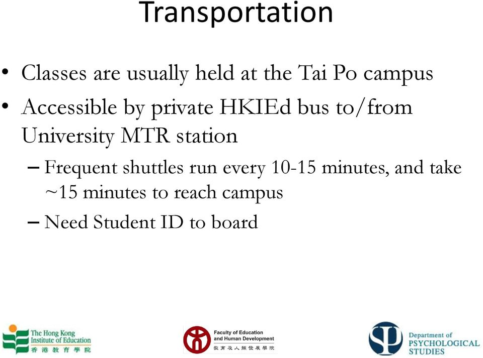 University MTR station Frequent shuttles run every 10-15