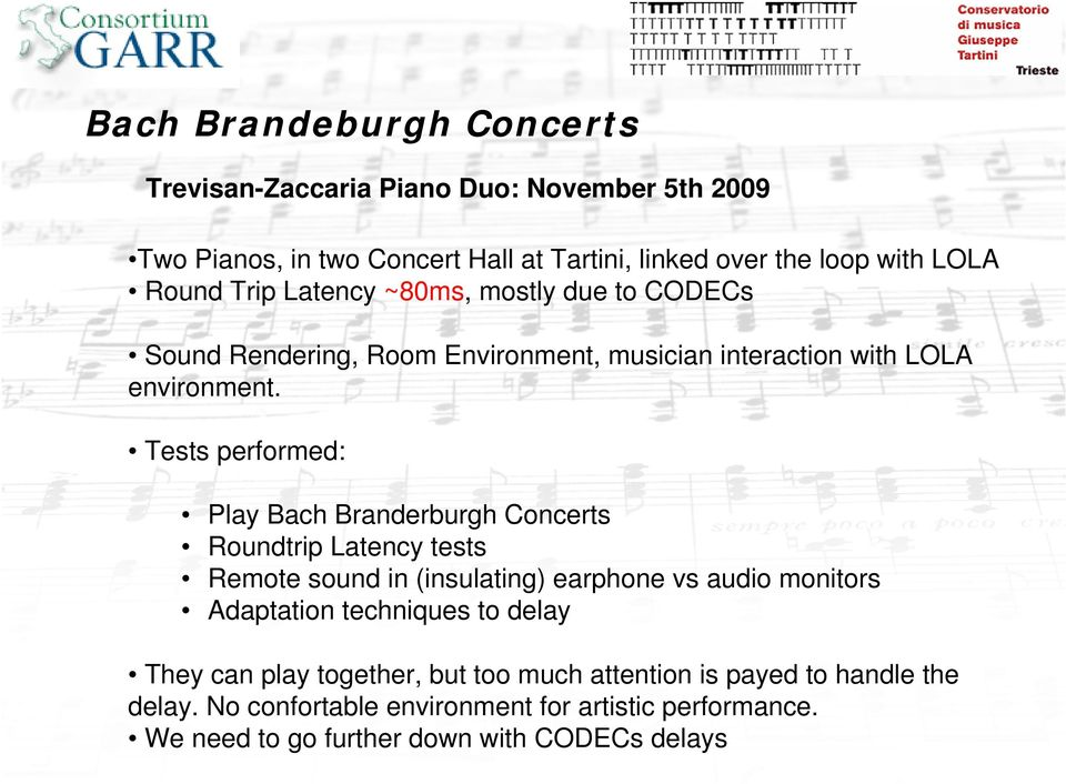 Tests performed: Play Bach Branderburgh Concerts Roundtrip Latency tests Remote sound in (insulating) earphone vs audio monitors Adaptation techniques