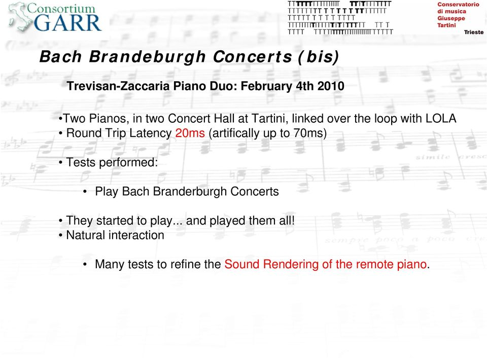 (artifically up to 70ms) Tests performed: Play Bach Branderburgh Concerts They started to play.