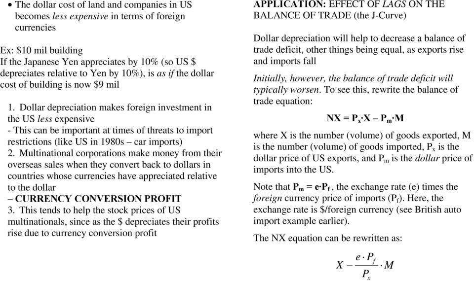 Dollar depreciation makes foreign investment in the US less expensive - This can be important at times of threats to import restrictions (like US in 1980s car imports) 2.