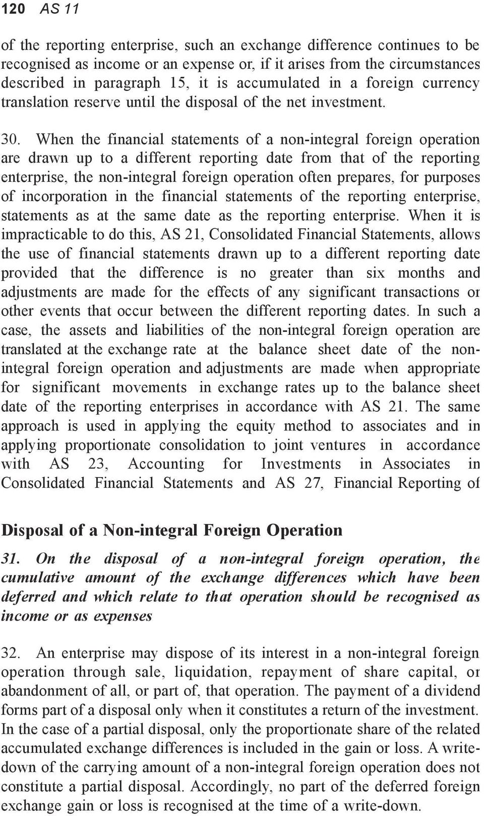 When the financial statements of a non-integral foreign operation are drawn up to a different reporting date from that of the reporting enterprise, the non-integral foreign operation often prepares,