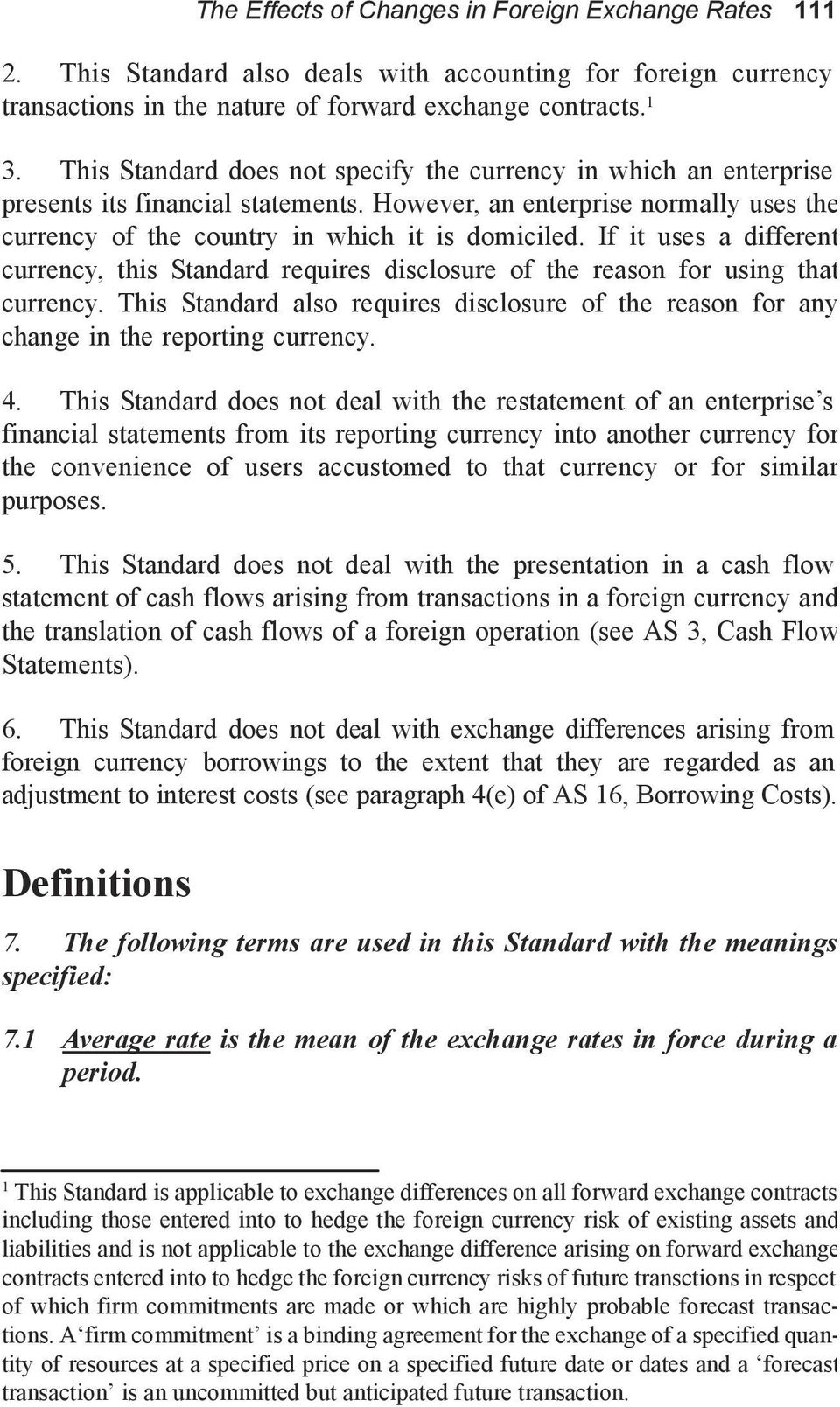 If it uses a different currency, this Standard requires disclosure of the reason for using that currency. This Standard also requires disclosure of the reason for any change in the reporting currency.