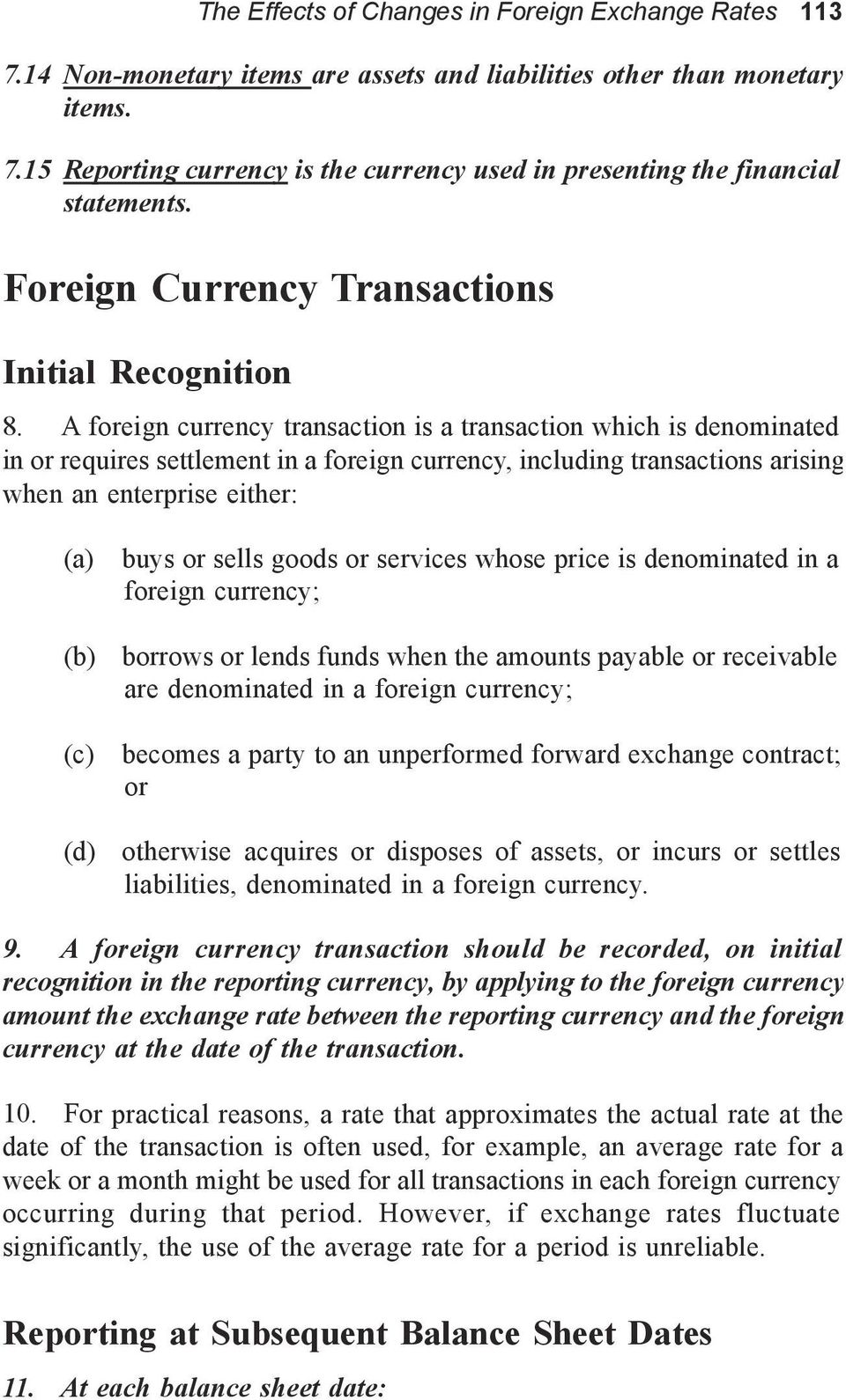 A foreign currency transaction is a transaction which is denominated in or requires settlement in a foreign currency, including transactions arising when an enterprise either: (a) buys or sells goods