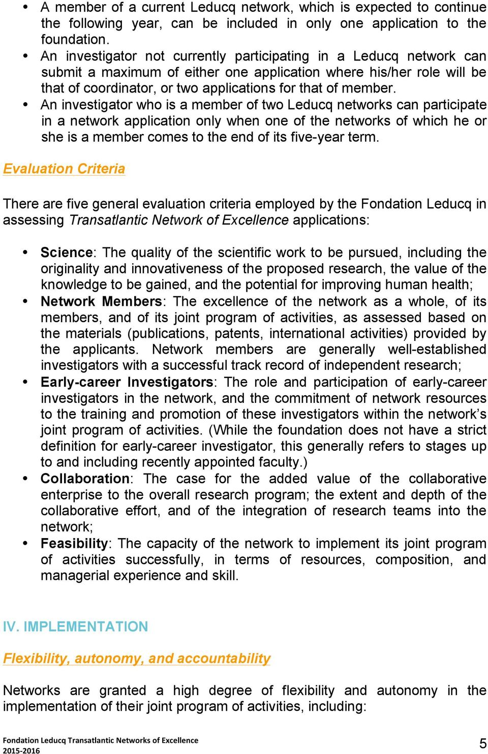 An investigator who is a member of two Leducq networks can participate in a network application only when one of the networks of which he or she is a member comes to the end of its five-year term.
