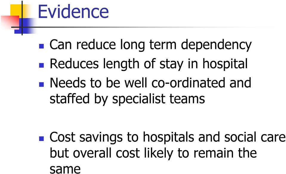 staffed by specialist teams Cost savings to hospitals