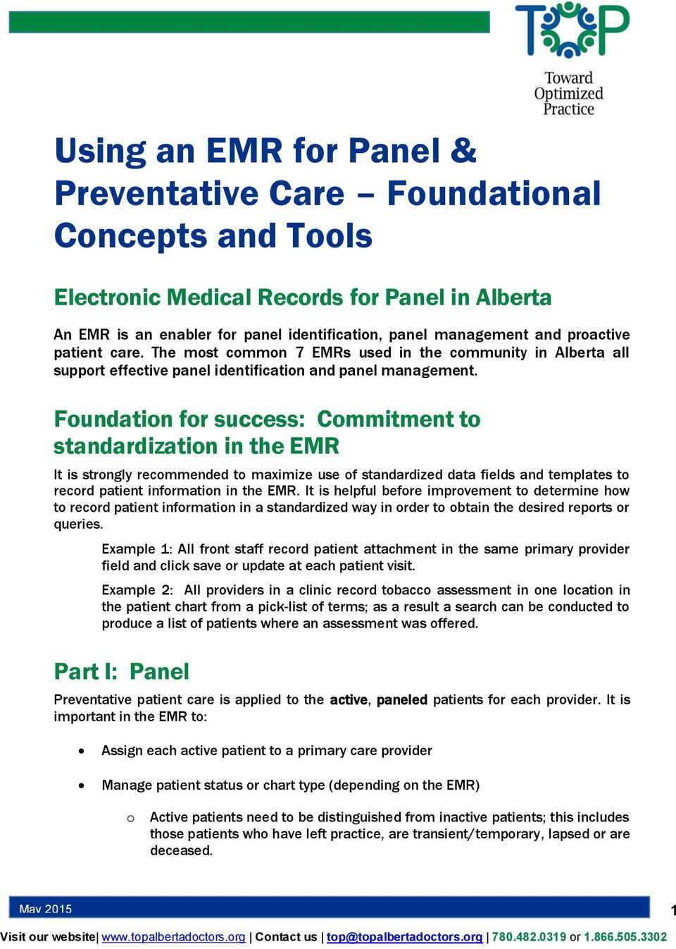 Foundation for success: Commitment to standardization in the EMR It is strongly recommended to maximize use of standardized data fields and templates to record patient information in the EMR.