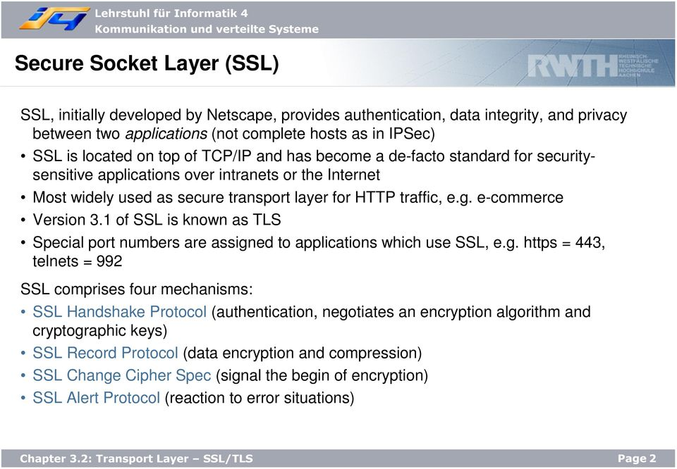 1 of SSL is known as TLS Special port numbers are assign