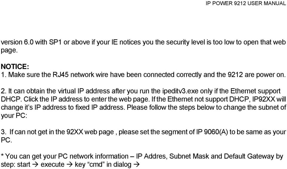 Click the IP address to enter the web page. If the Ethernet not support DHCP, IP92XX will change it s IP address to fixed IP address. Please follow the steps below to change the subnet of your PC: 3.
