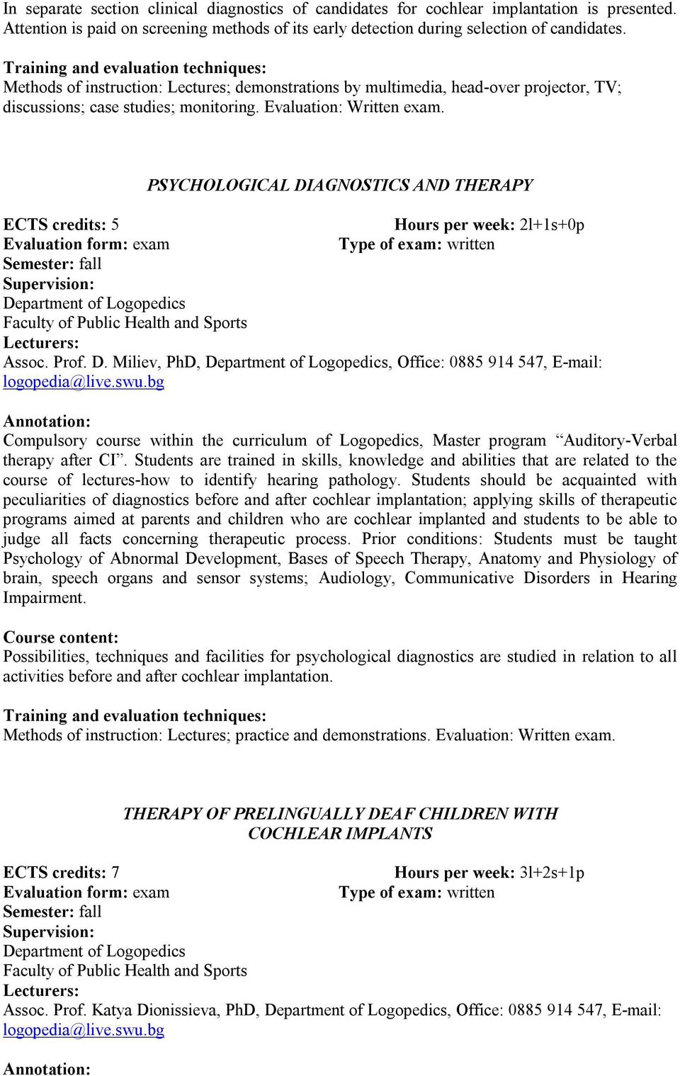 PSYCHOLOGICAL DIAGNOSTICS AND THERAPY ECTS credits: 5 Assoc. Prof. D. Miliev, PhD,, Office: 0885 914 547, E-mail: Compulsory course within the curriculum of Logopedics, Master program Auditory-Verbal therapy after CI.