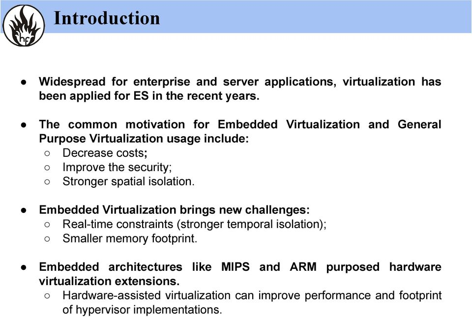 spatial isolation. Embedded Virtualization brings new challenges: Real-time constraints (stronger temporal isolation); Smaller memory footprint.