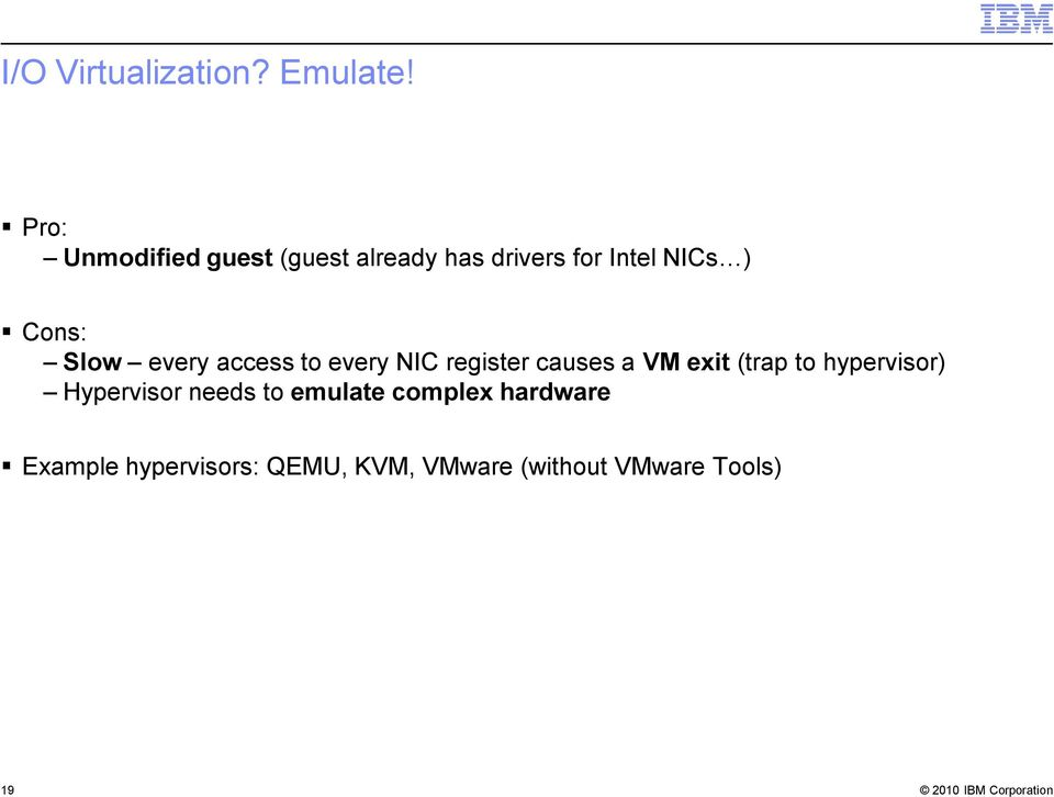 Slow every access to every NIC register causes a VM exit (trap to