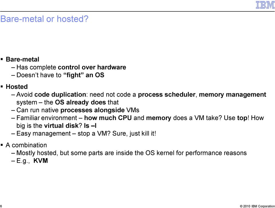 process scheduler, memory management system the OS already does that Can run native processes alongside VMs Familiar