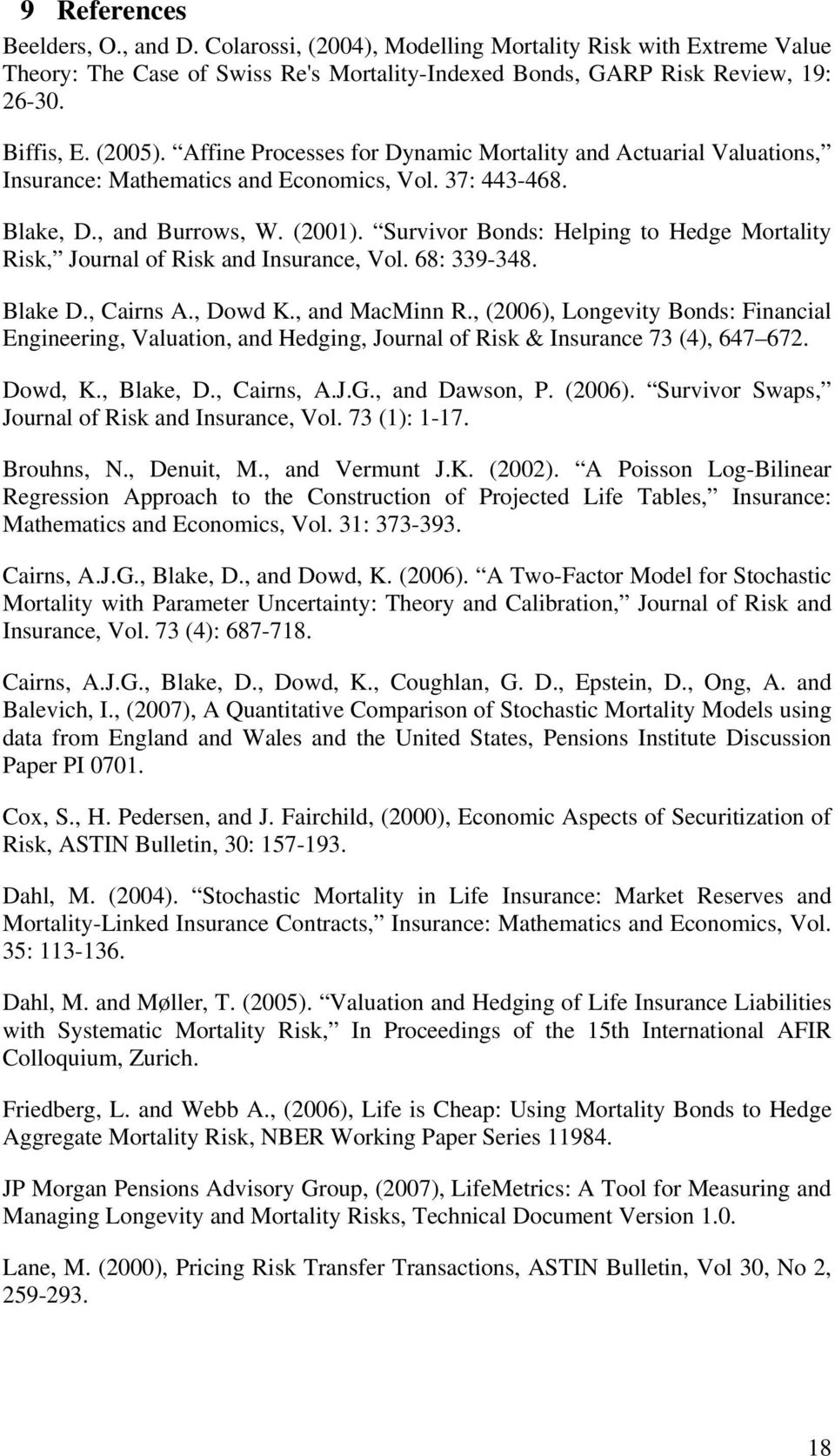 Survivor Bonds: Helping to Hedge Mortality Risk, Journal of Risk and Insurance, Vol. 68: 339-348. Blake D., Cairns A., Dowd K., and MacMinn R.
