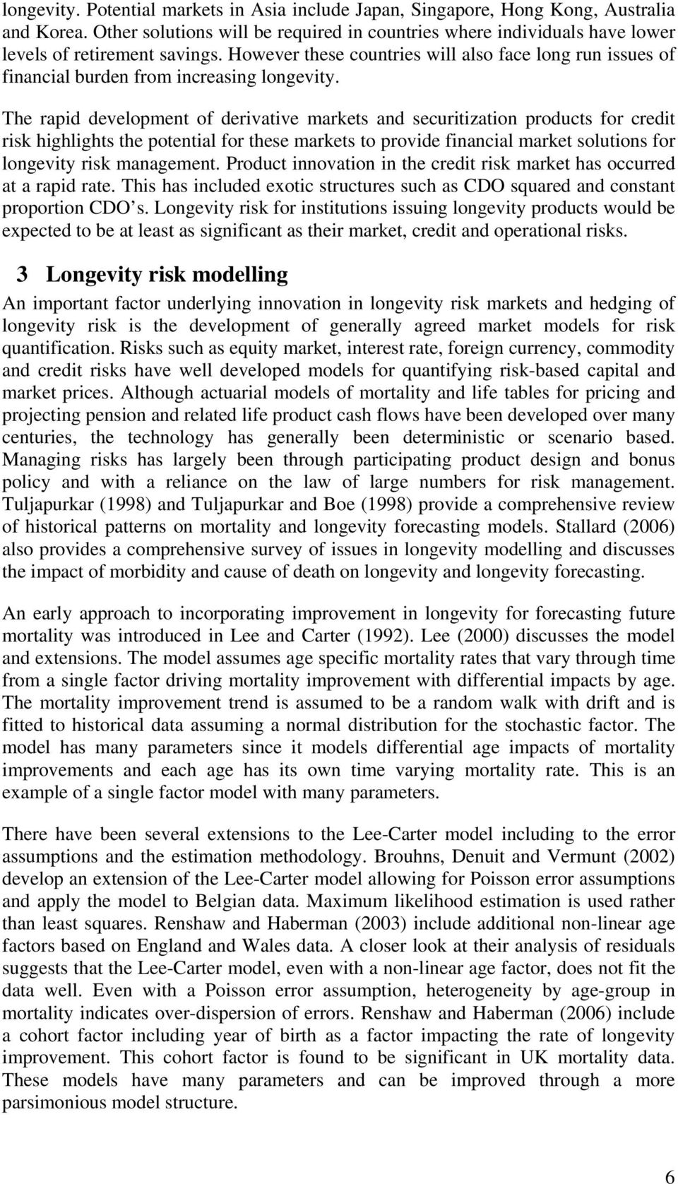 The rapid development of derivative markets and securitization products for credit risk highlights the potential for these markets to provide financial market solutions for longevity risk management.