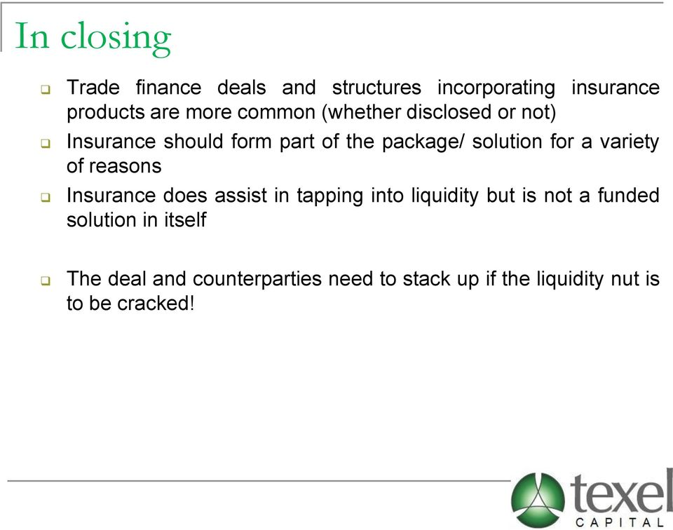variety of reasons Insurance does assist in tapping into liquidity but is not a funded