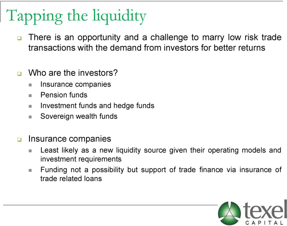Insurance companies Pension funds Investment funds and hedge funds Sovereign wealth funds Insurance companies Least
