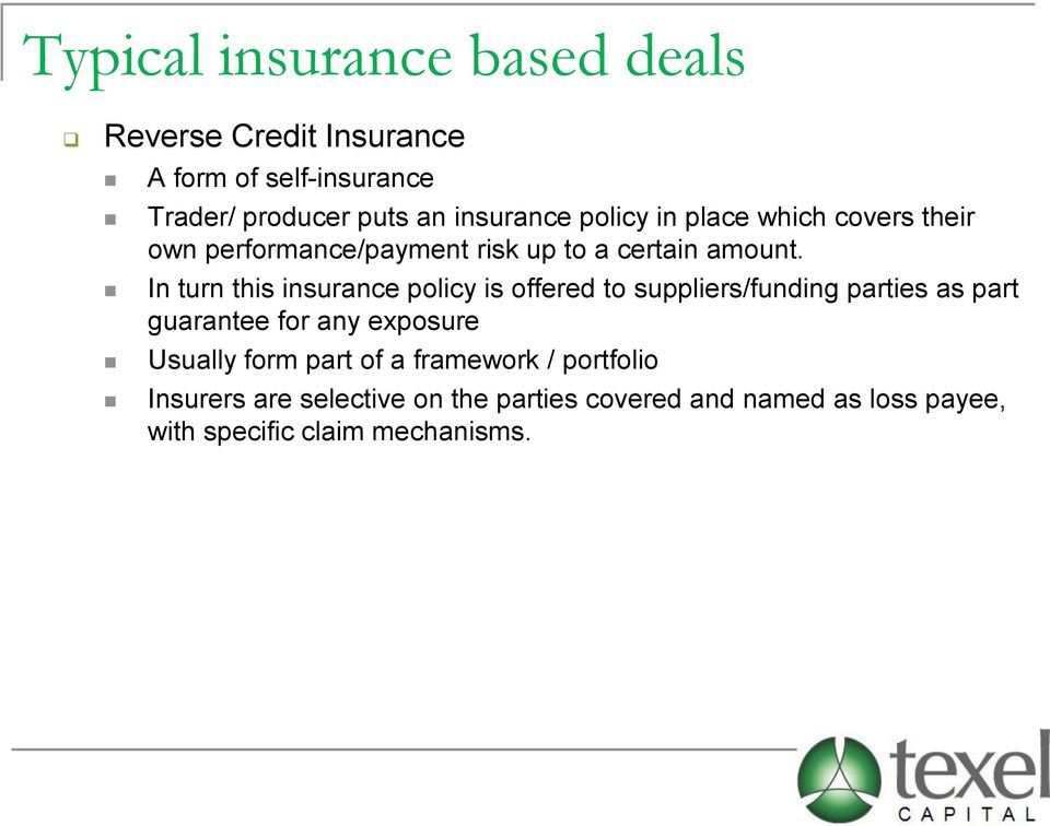 In turn this insurance policy is offered to suppliers/funding parties as part guarantee for any exposure Usually