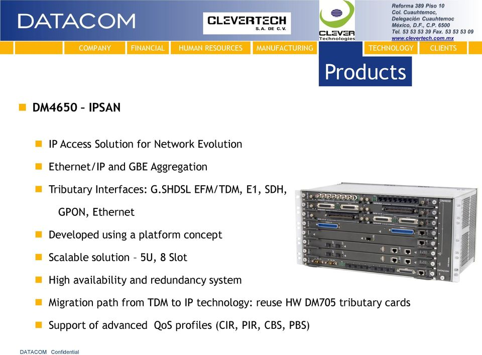 SHDSL EFM/TDM, E1, SDH, GPON, Ethernet Developed using a platform concept Scalable solution 5U, 8 Slot
