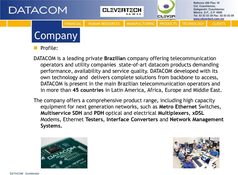 DATACOM developed with its own technology and delivers complete solutions from backbone to access, DATACOM is present in the main Brazilian telecommunication operators and in more than 45 countries