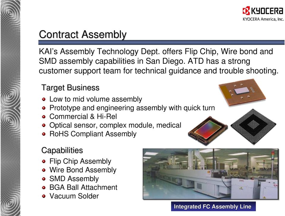 Target Business Low to mid volume assembly Prototype and engineering assembly with quick turn Commercial & Hi-Rel Optical