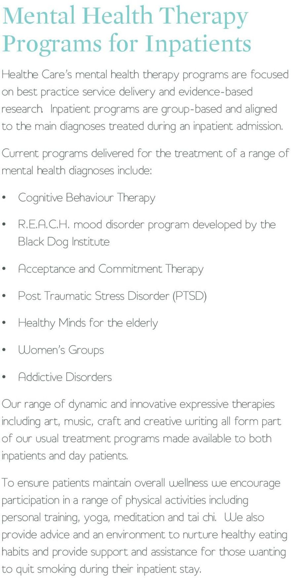 Current programs delivered for the treatment of a range of mental health diagnoses include: Cognitive Behaviour Therapy R.E.A.C.H.