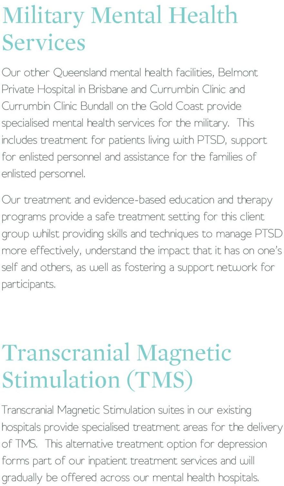 Our treatment and evidence-based education and therapy programs provide a safe treatment setting for this client group whilst providing skills and techniques to manage PTSD more effectively,