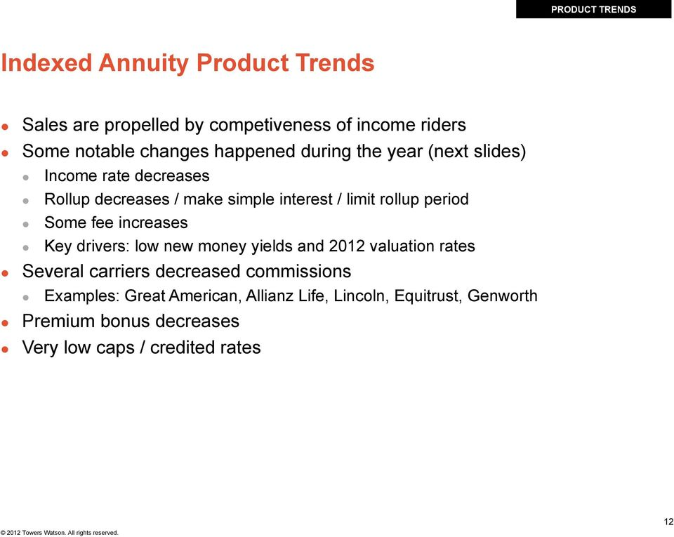 period Some fee increases Key drivers: low new money yields and 2012 valuation rates Several carriers decreased