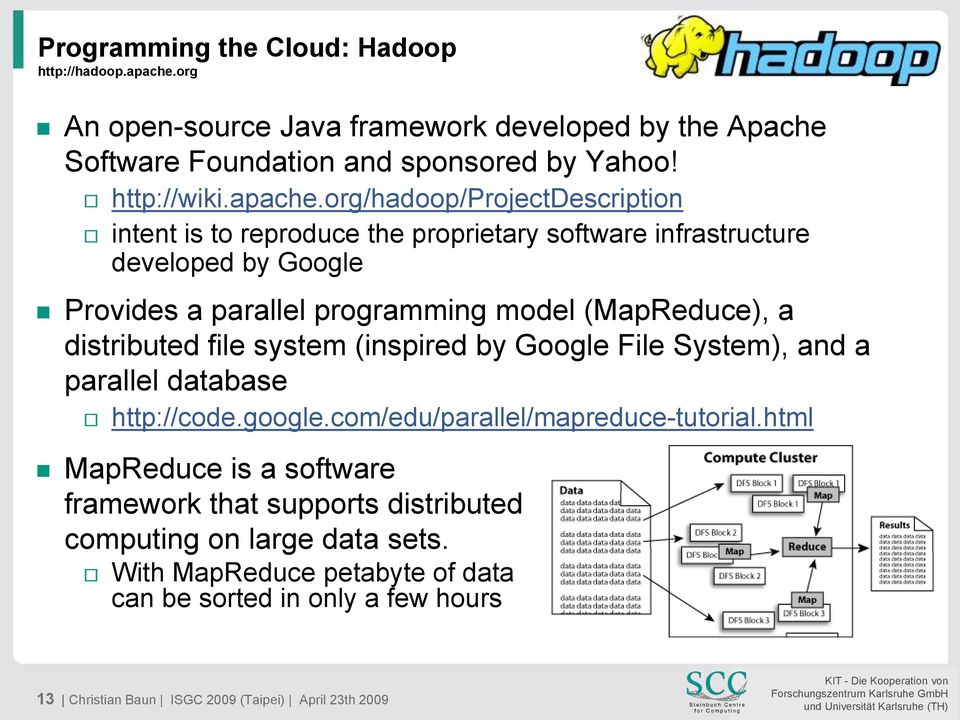 org/hadoop/projectdescription intent is to reproduce the proprietary software infrastructure developed by Google Provides a parallel programming model (MapReduce), a