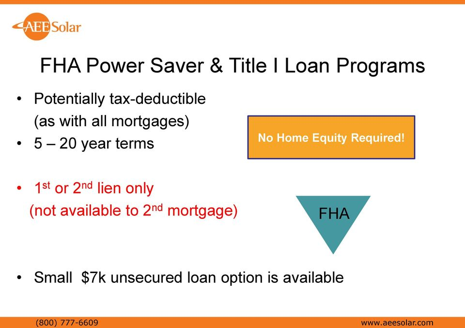 1 st or 2 nd lien only (not available to 2 nd mortgage) FHA Small