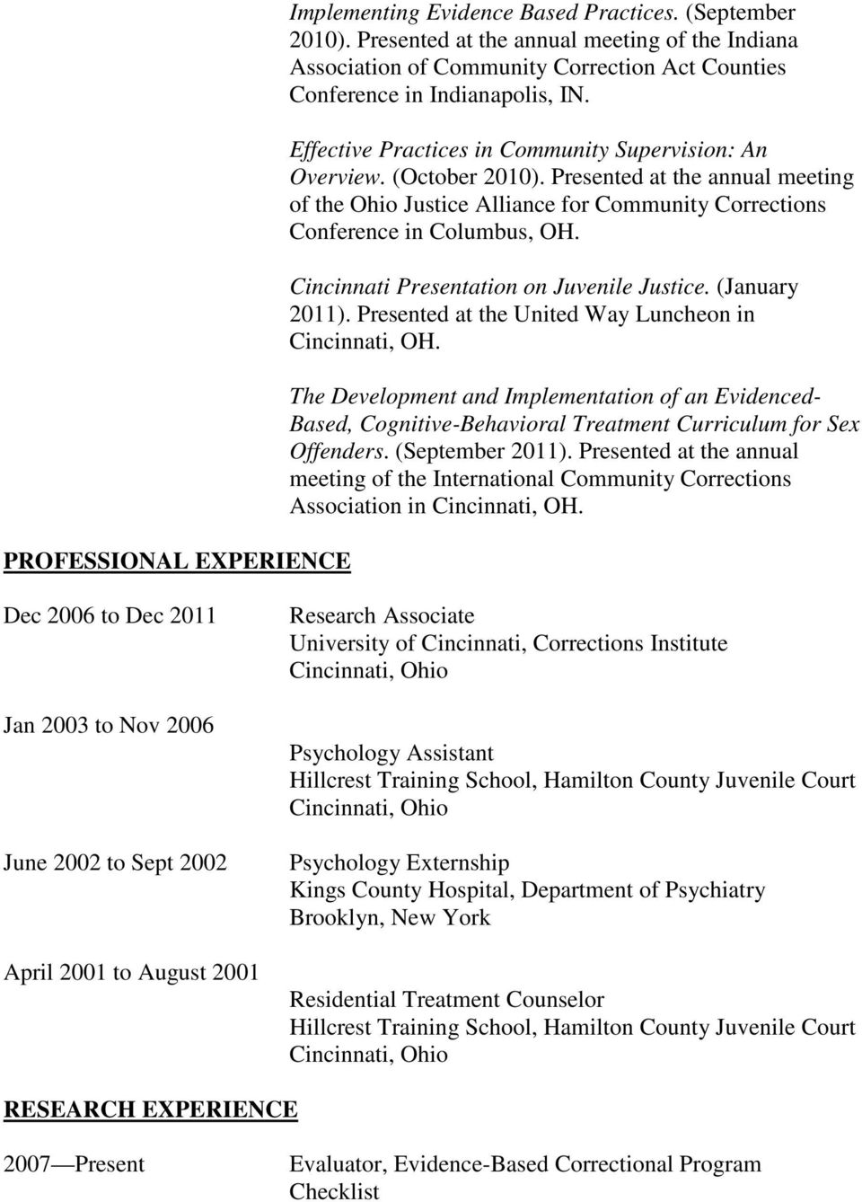 (October 2010). Presented at the annual meeting of the Ohio Justice Alliance for Community Corrections Conference in Columbus, OH. Cincinnati Presentation on Juvenile Justice. (January 2011).