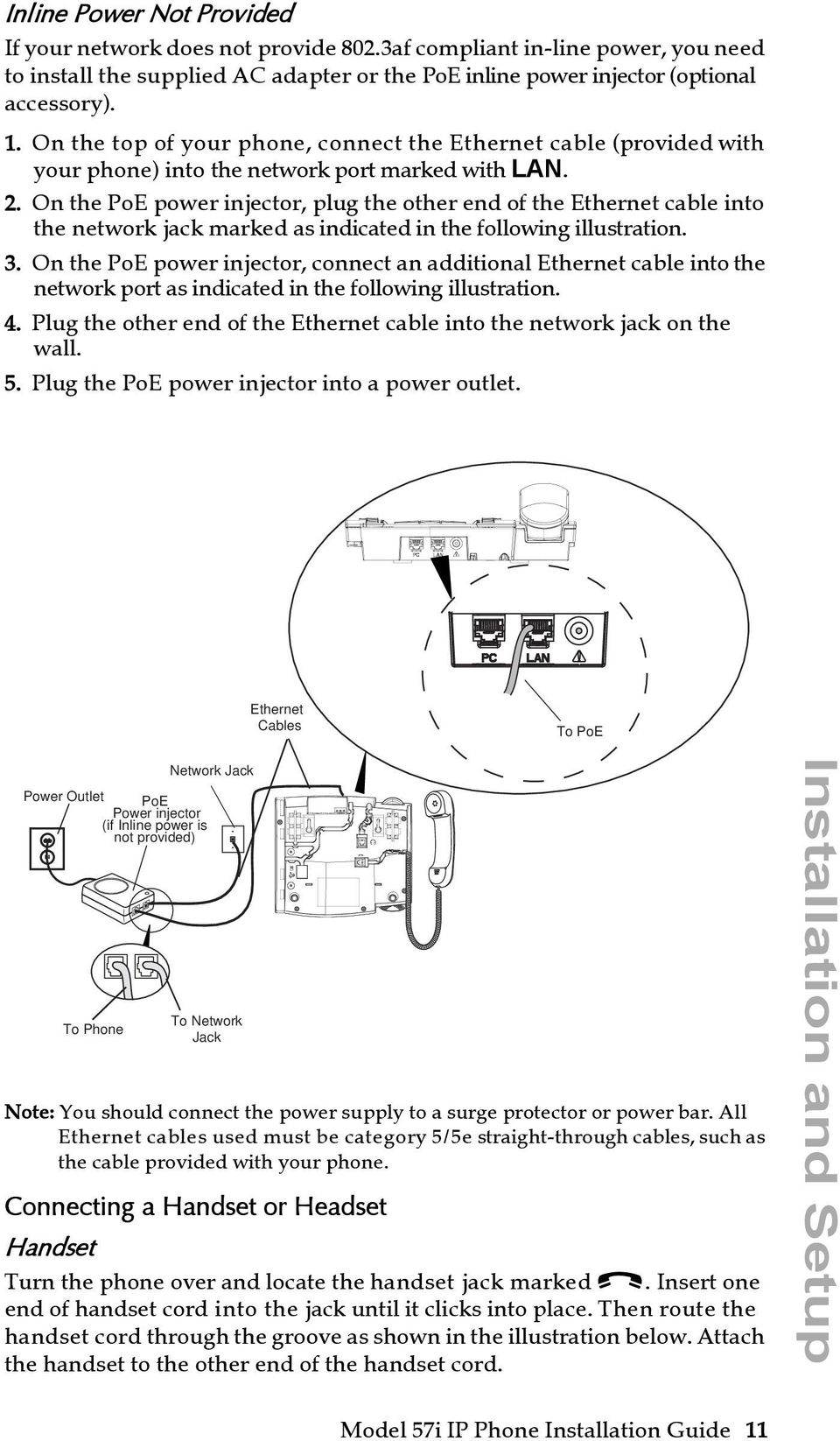 On the PoE power injector, plug the other end of the Ethernet cable into the network jack marked as indicated in the following illustration. 3.