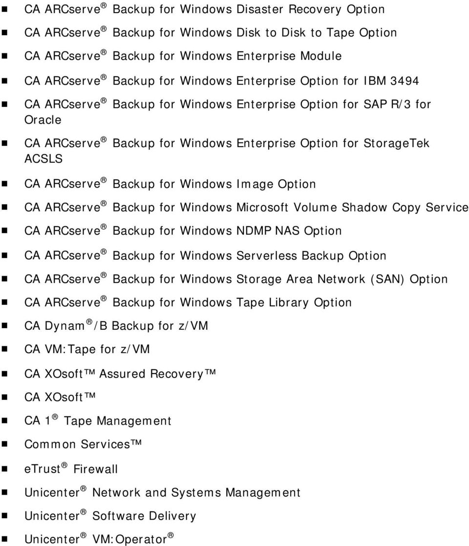 Windows Image Option CA ARCserve Backup for Windows Microsoft Volume Shadow Copy Service CA ARCserve Backup for Windows NDMP NAS Option CA ARCserve Backup for Windows Serverless Backup Option CA