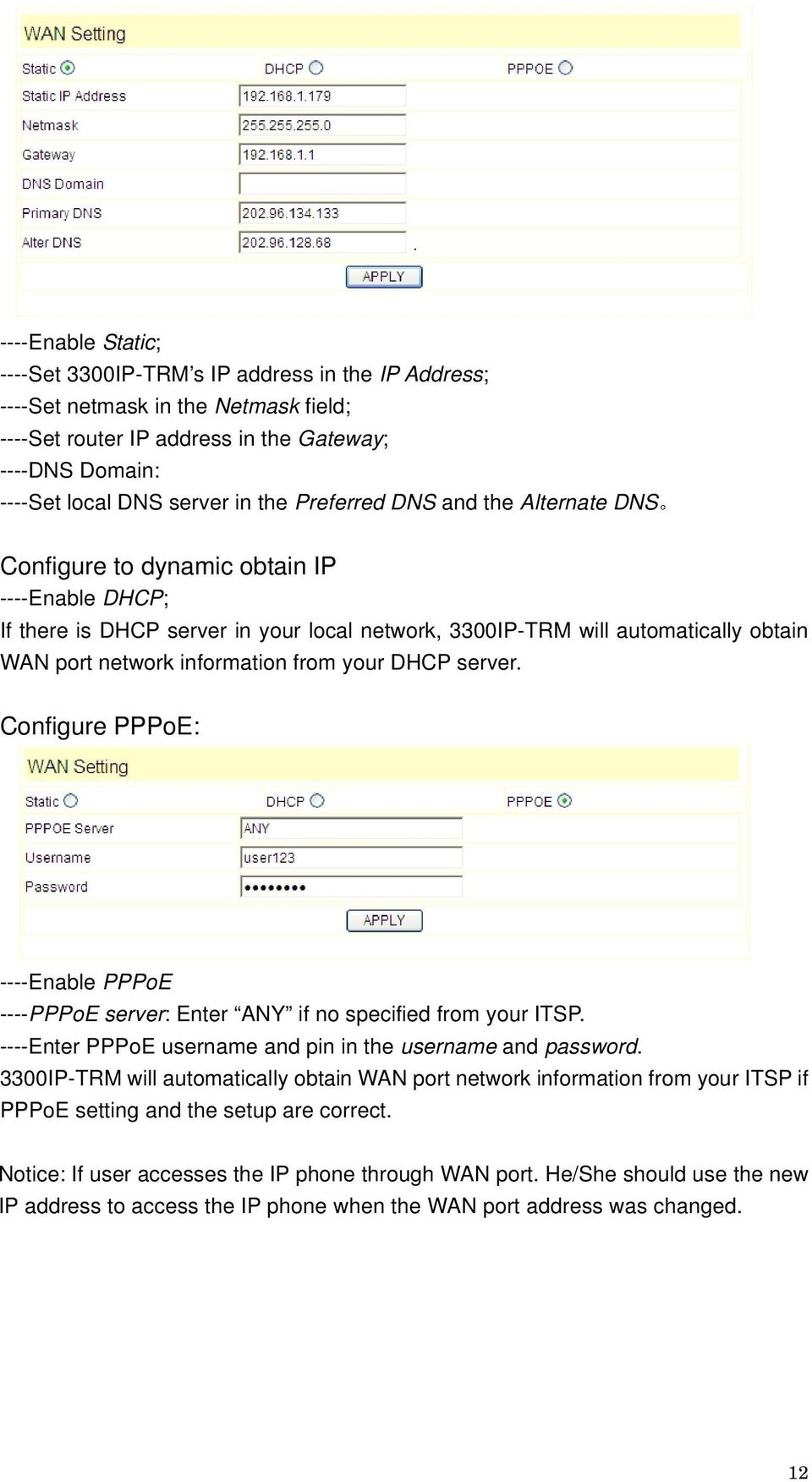 from your DHCP server. Configure PPPoE: ----Enable PPPoE ----PPPoE server: Enter ANY if no specified from your ITSP. ----Enter PPPoE username and pin in the username and password.