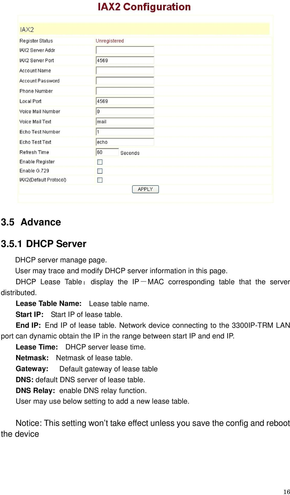 Network device connecting to the 3300IP-TRM LAN port can dynamic obtain the IP in the range between start IP and end IP. Lease Time: DHCP server lease time. Netmask: Netmask of lease table.